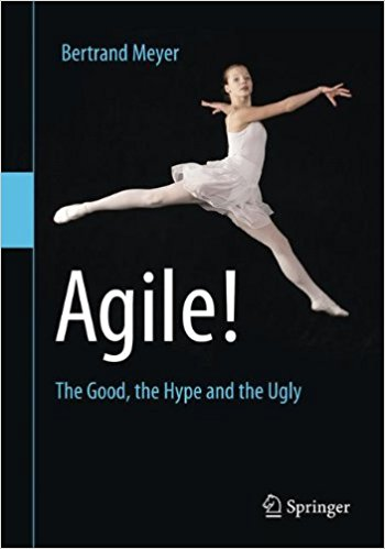 Agile!: The Good, the Hype and the Ugly — Bertrand Meyer