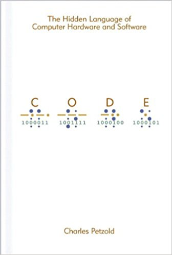 Code: The Hidden Language of Computer Hardware and Software — Charles Petzold