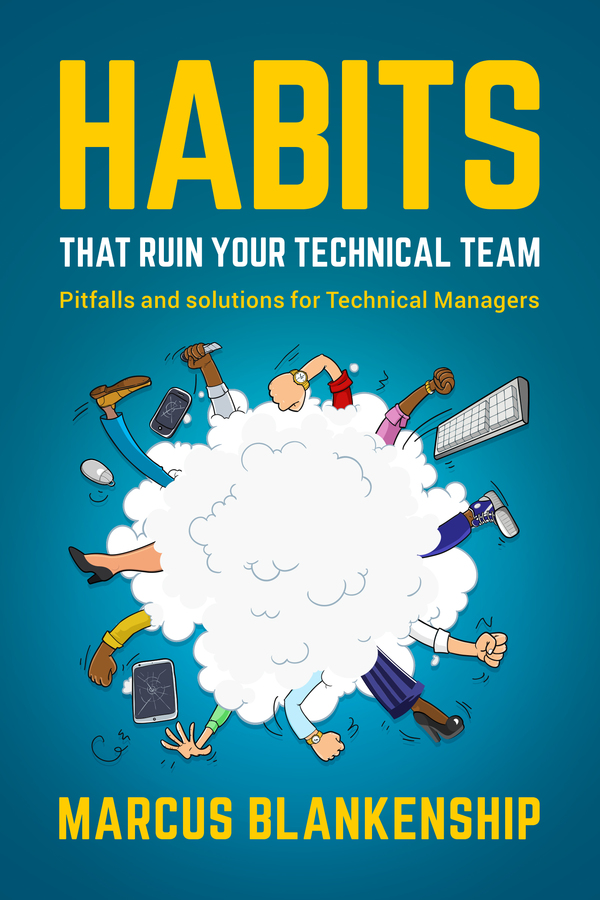 Habits That Ruin Your Technical Team — Marcus Blankenship