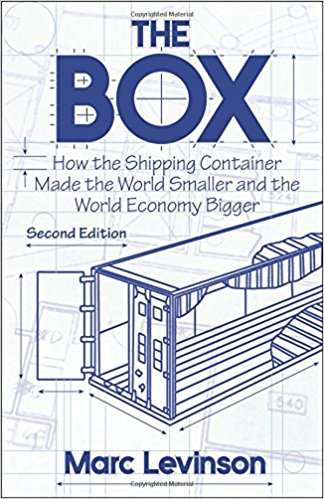 The Box: How the Shipping Container Made the World Smaller and the World Economy Bigger — Marc Levinson