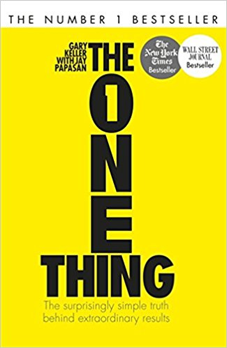 The ONE Thing: The Surprisingly Simple Truth Behind Extraordinary Results — Gary Keller, Jay Papasan